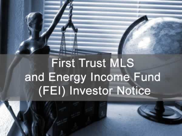 First Trust MLS and Energy Income Fund (FEI) Investor Notice