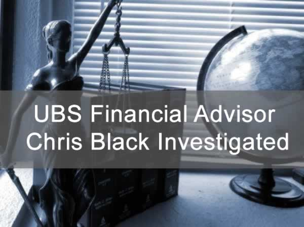 UBS Financial Advisor Chris Black Investigated