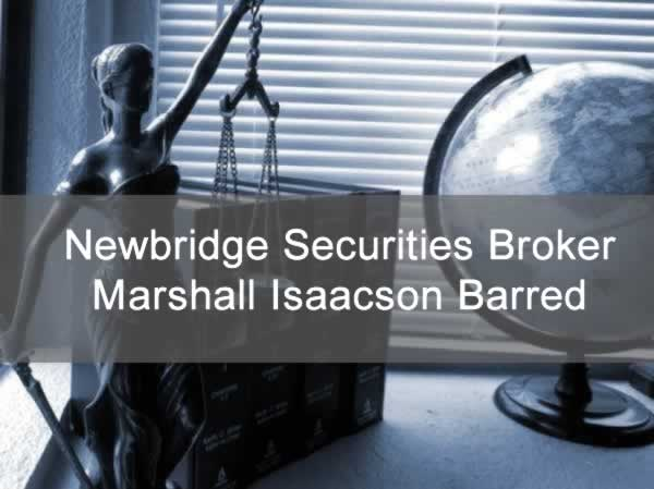 Newbridge Securities Broker Marshall Isaacson Barred By FINRA over Unsuitability Claims